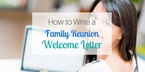 How to Write a Family Reunion Welcome Letter