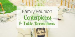 Family Reunion Centerpieces & Table Decorations