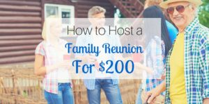 How to Host a Family Reunion for $200