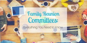 Family Reunion Committees: Everything You Need to Know