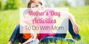 Mother's Day Activities to Do With Mom