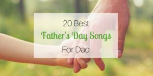 20 Best Father's Day Songs For Dad