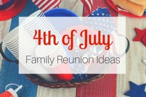 4th of July Family Reunion Ideas