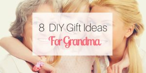 8 DIY Gift Ideas for Grandma