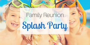 Family Reunion Splash Party