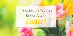 How Much Do You Know About Easter? Your Top Easter Questions Answered