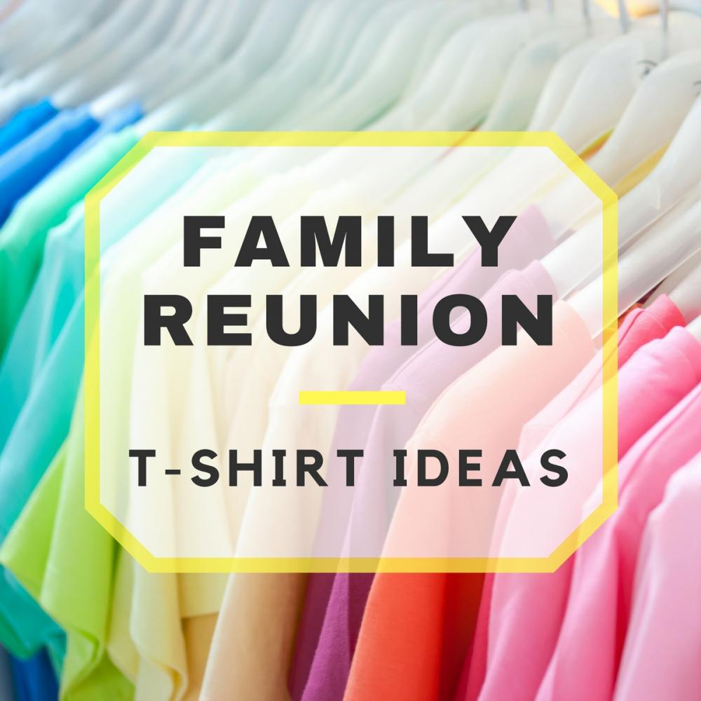 Family Reunion T-Shirts, Ideas and Where to Get Them!