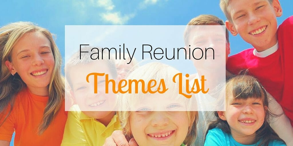 To help you select the best family reunion theme for your upcoming