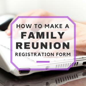 How To Create a Family Reunion Registration Form