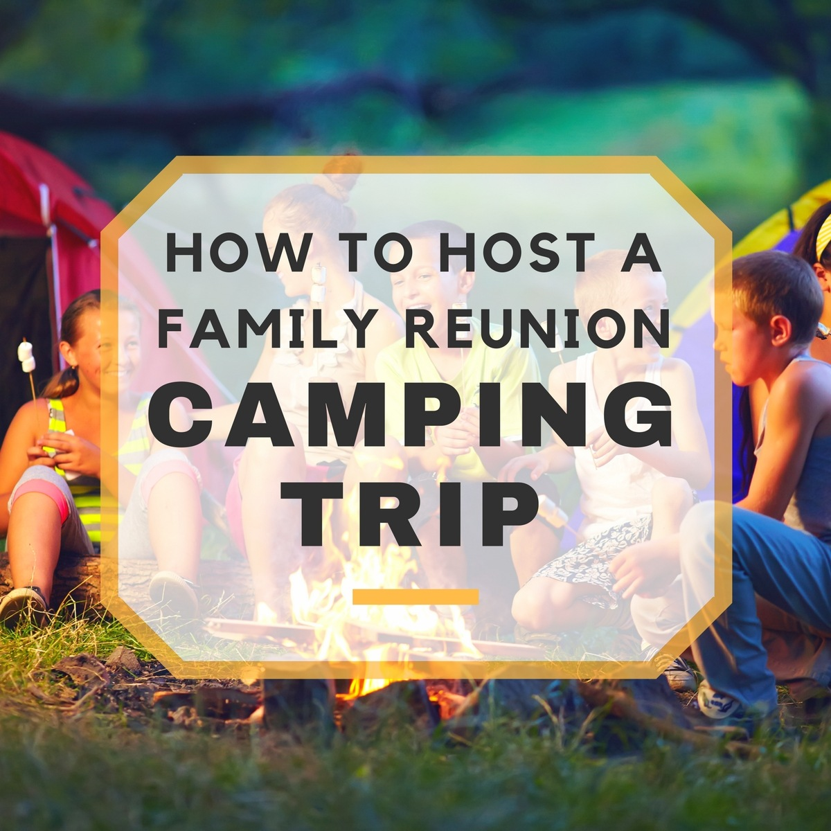 5 Tips For Throwing A Family Reunion Camping Trip