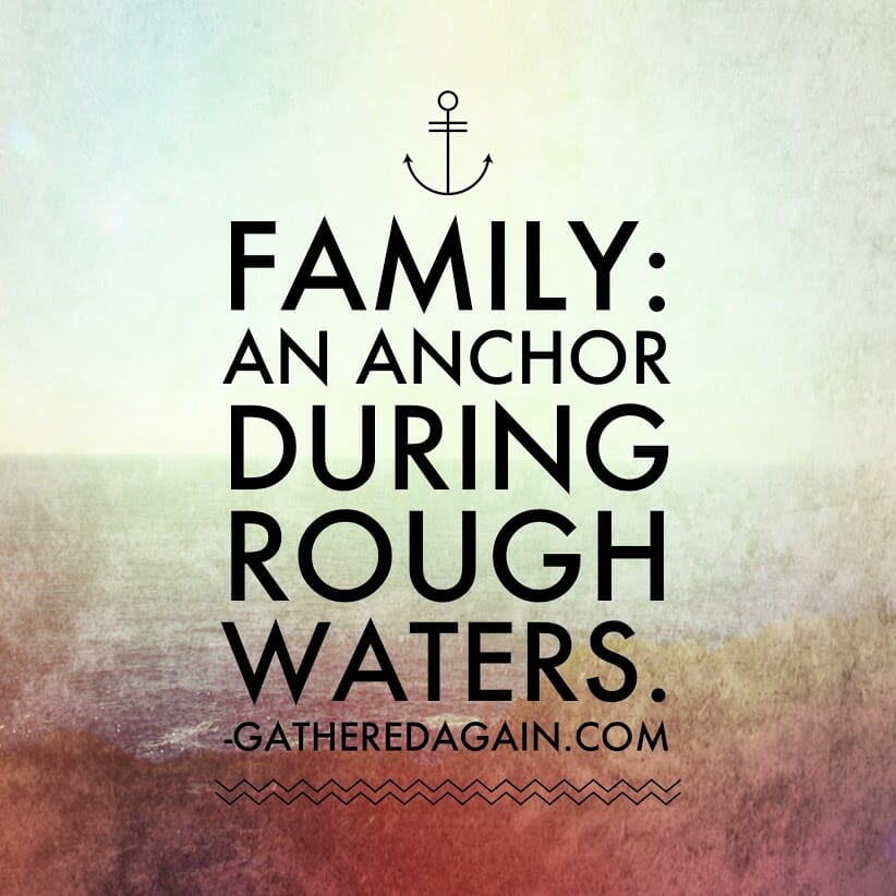 Family: an anchor during rough waters.