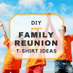 DIY Family Reunion T-shirt Ideas