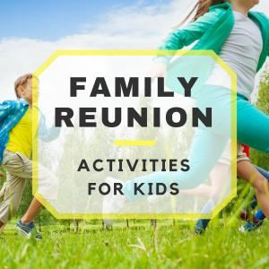 10 Fun Family Reunion Activities for Kids