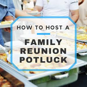 How to Host a Family Reunion Potluck