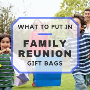 25+ Things For Your Family Reunion Gift Bags