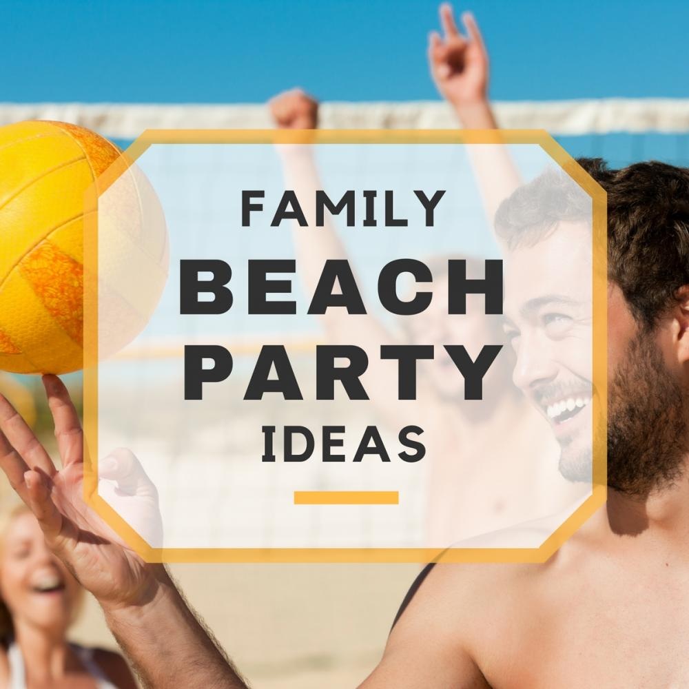 Family Beach Party Ideas & Tips
