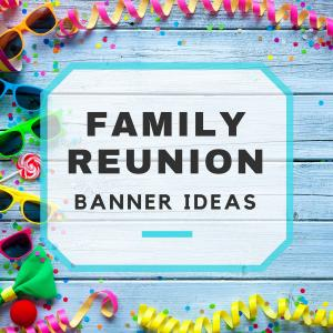 11 Creative Family Reunion Banner Ideas