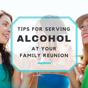Tips for Serving Alcohol at Your Family Reunion