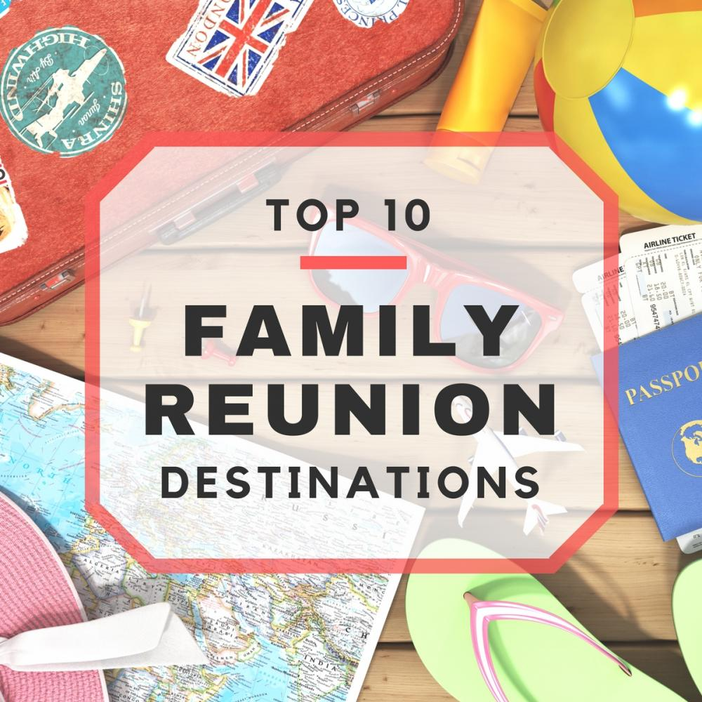 Top 10 Family Reunion Destinations