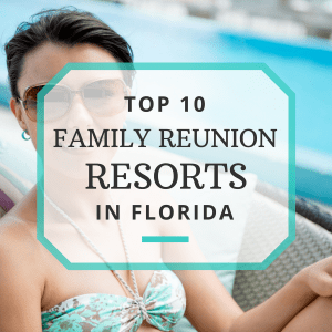 Top 10 Family Reunion Resorts in Florida