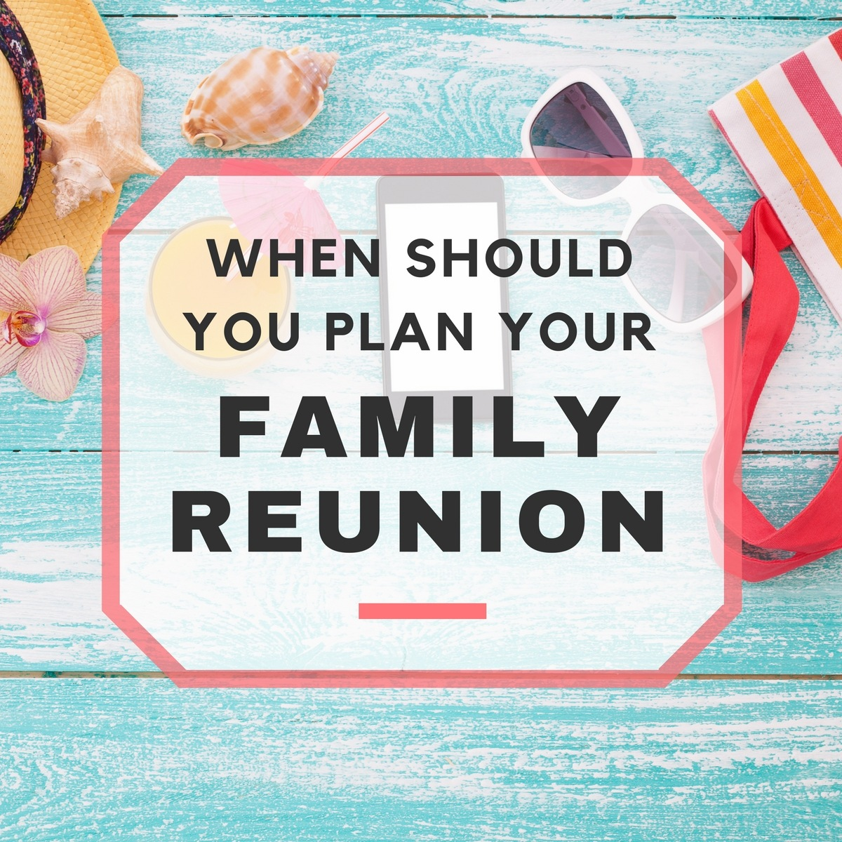 Family Reunions: When Should You Have One?