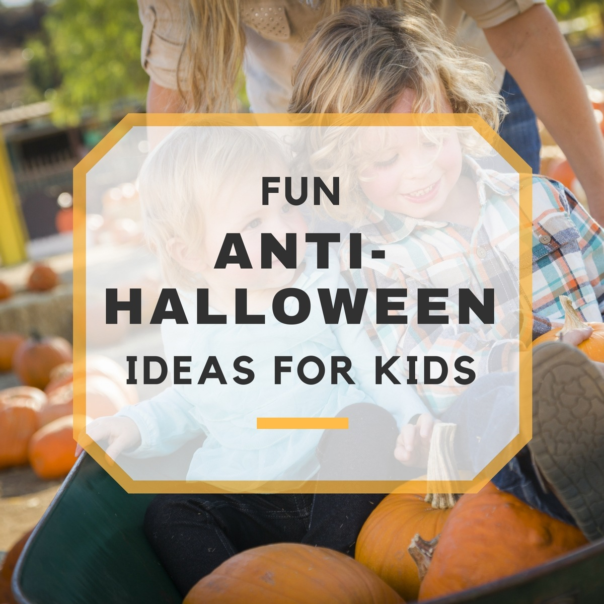 Fun Anti-Halloween Ideas for the Kids