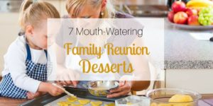 7 Mouth-Watering Family Reunion Desserts