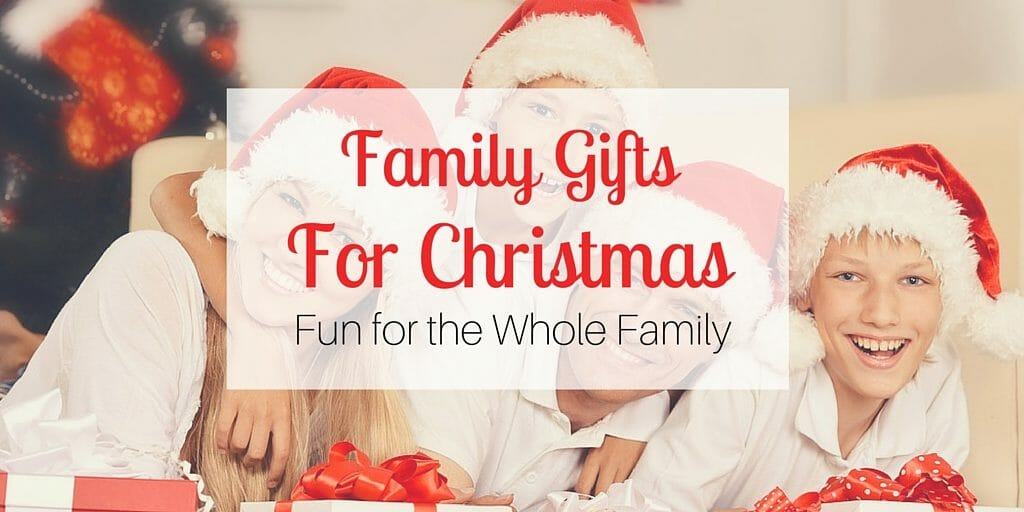 Family Gifts for Christmas- Fun for the Whole Family