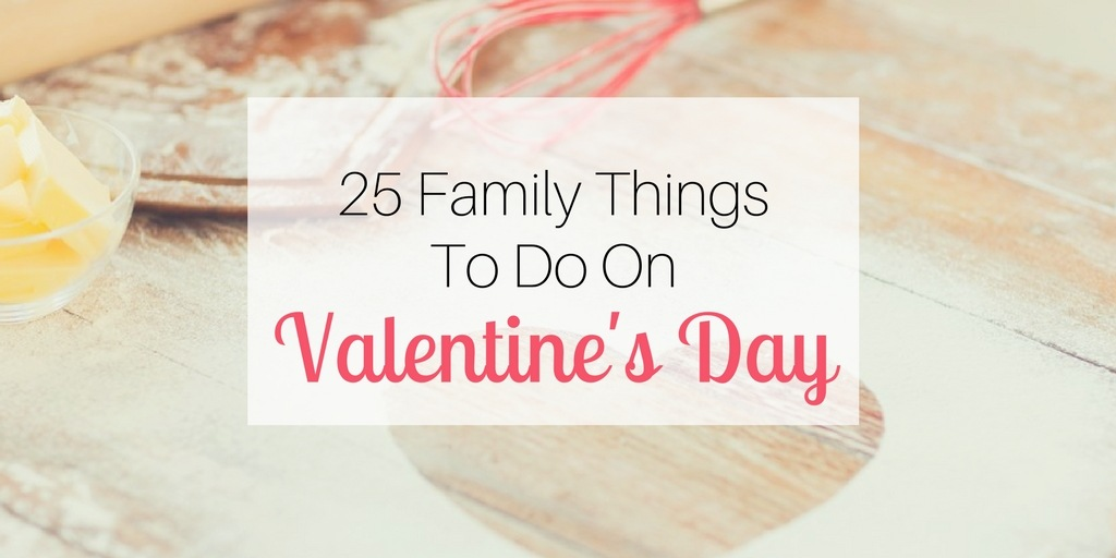25 family things to do on valentine 39 s day
