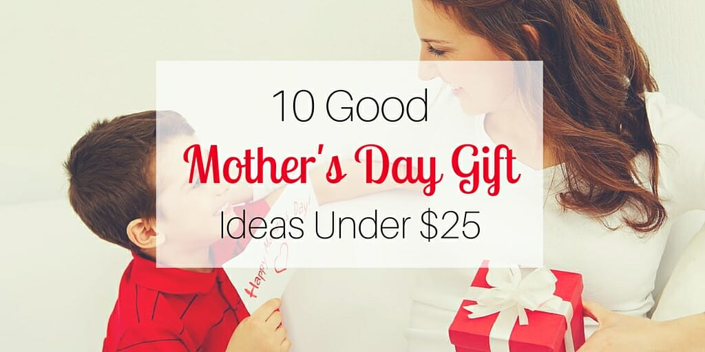 10 Good Mother's Day Gift Ideas Under $25