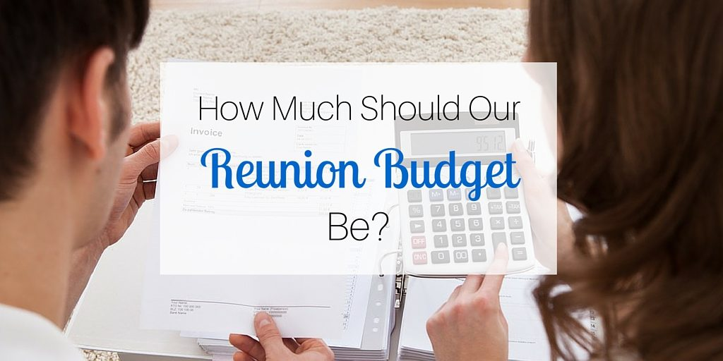 How Much Should our Reunion Budget Be-