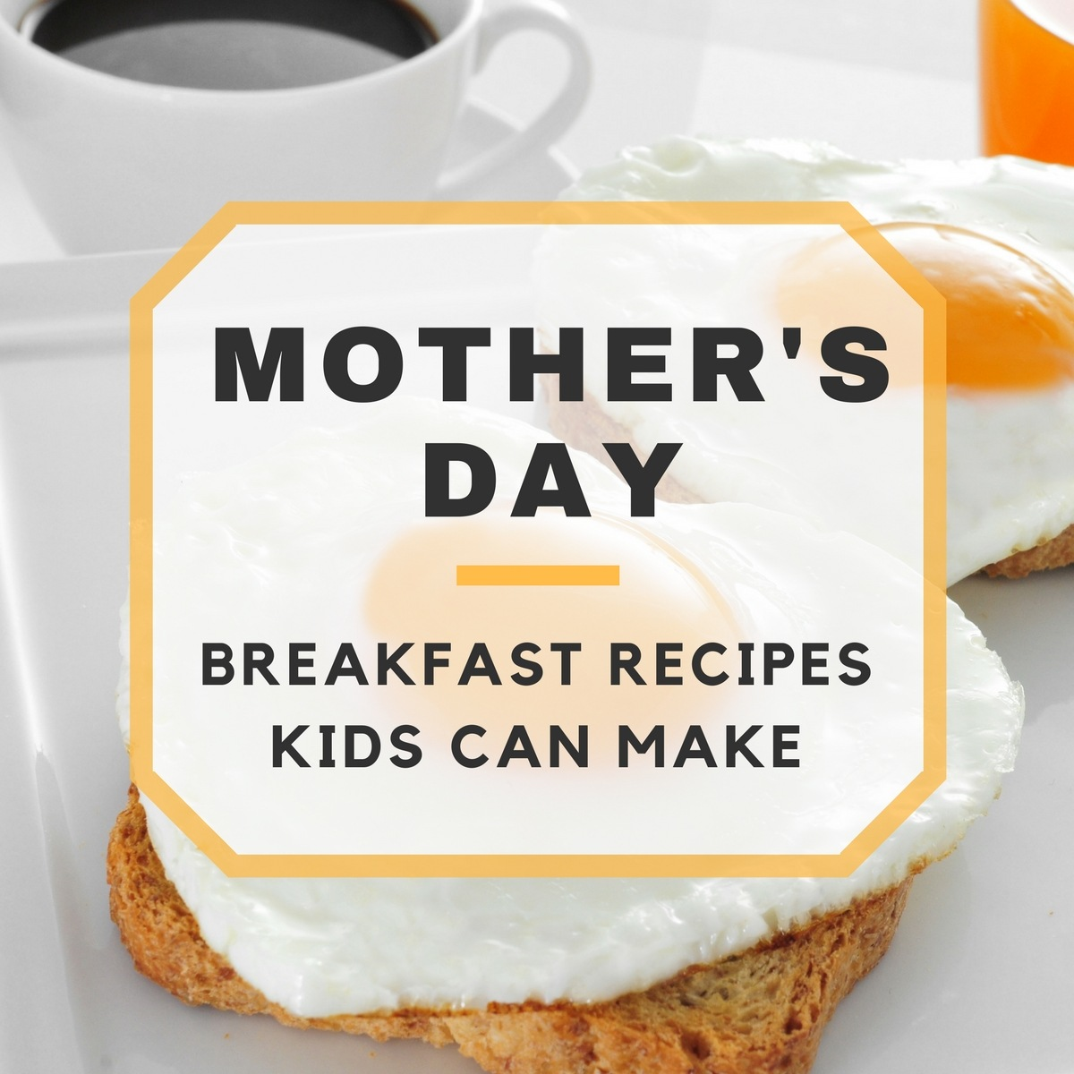 Mother's Day Breakfast Recipes Kids Can Make