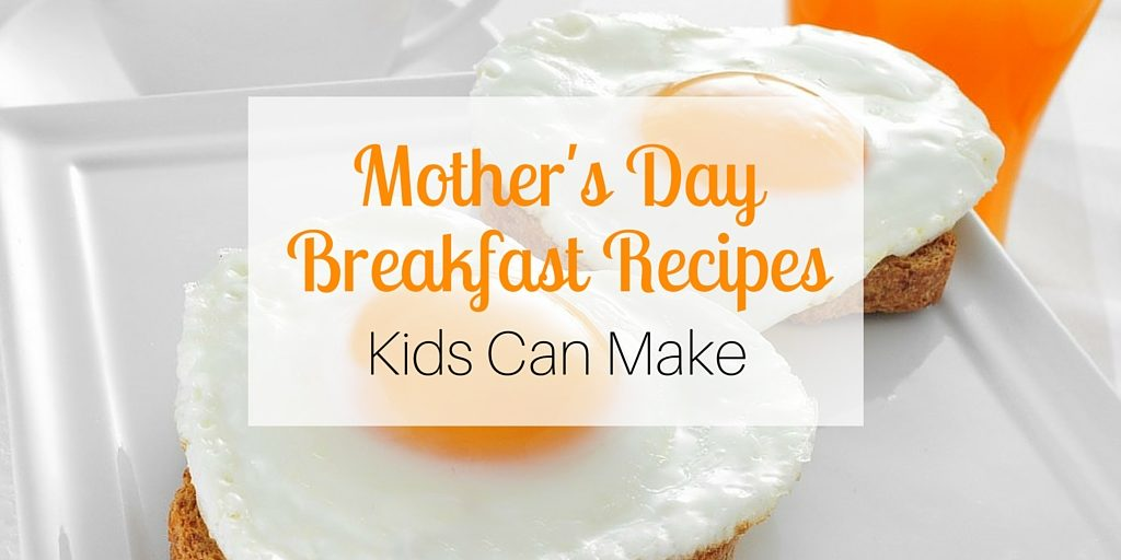 Mother 39 s day breakfast recipes kids can make for Breakfast ideas for mom