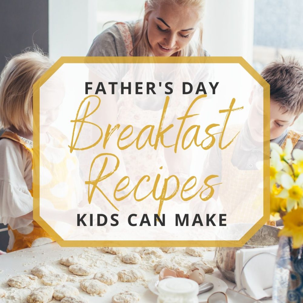 Father's Day Breakfast Recipes Kids Can Make