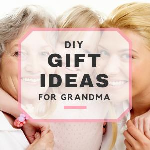 DIY Gift Ideas for Grandma
