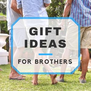30+ Gift Ideas for Brothers: Geeky, Foodie, Classy, Manly & Funny Gifts