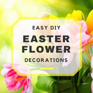 Easy Easter Flower Decorating Ideas