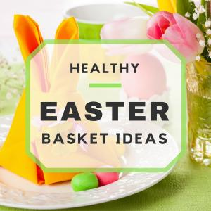 Healthy, Non-Candy Easter Basket Ideas
