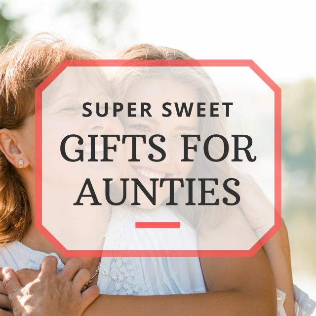 Super Sweet Aunt Gift Ideas for Your Auntie