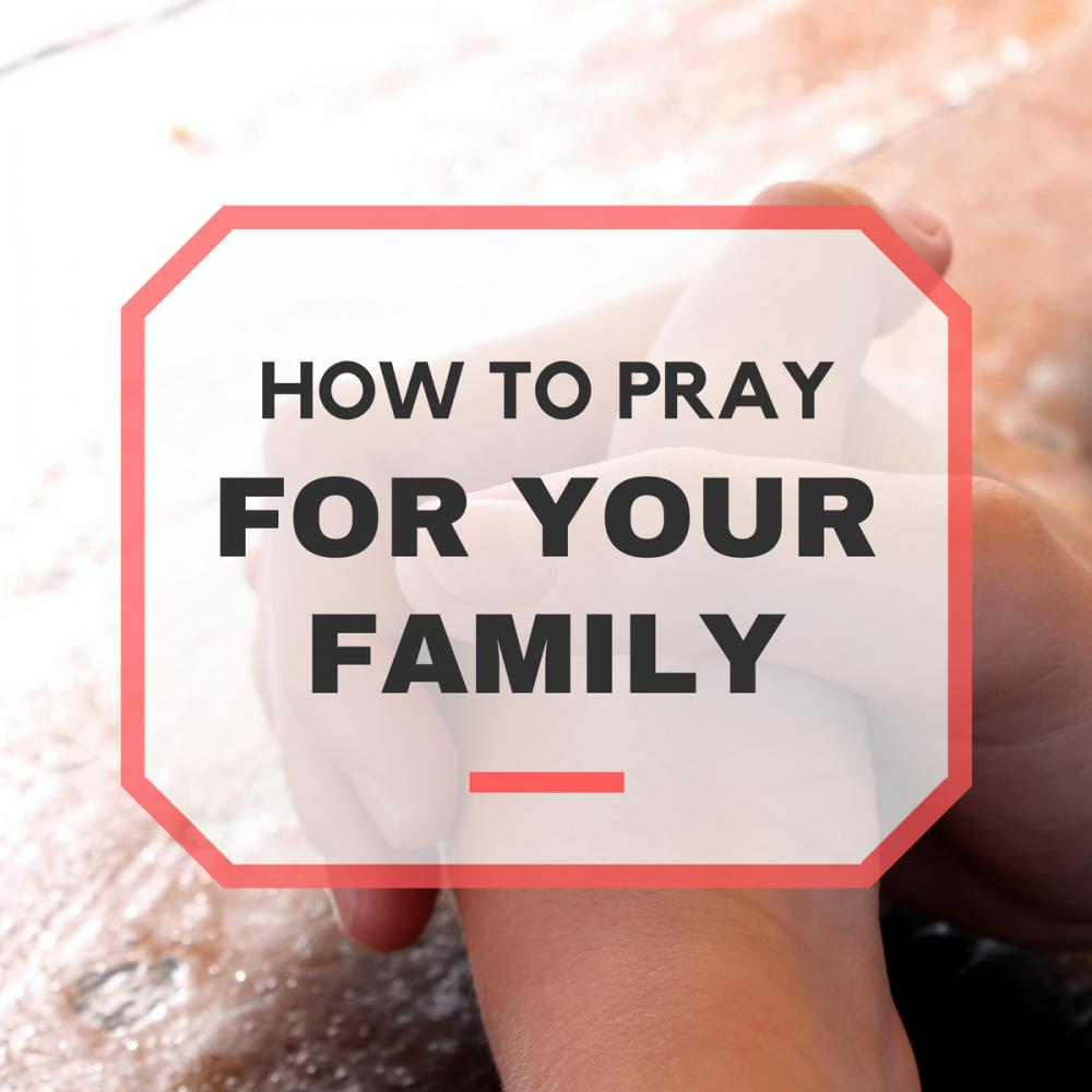 How to Pray For Your Family: Prayer Points for Family