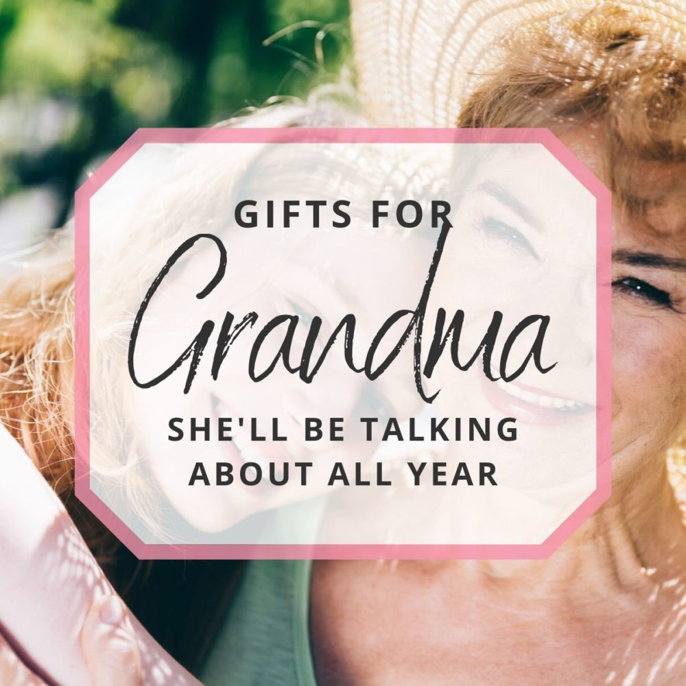 Gifts for Grandma She'll Be Talking About All Year