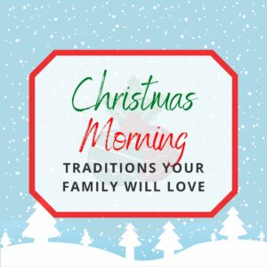Christmas morning traditions your family will love.