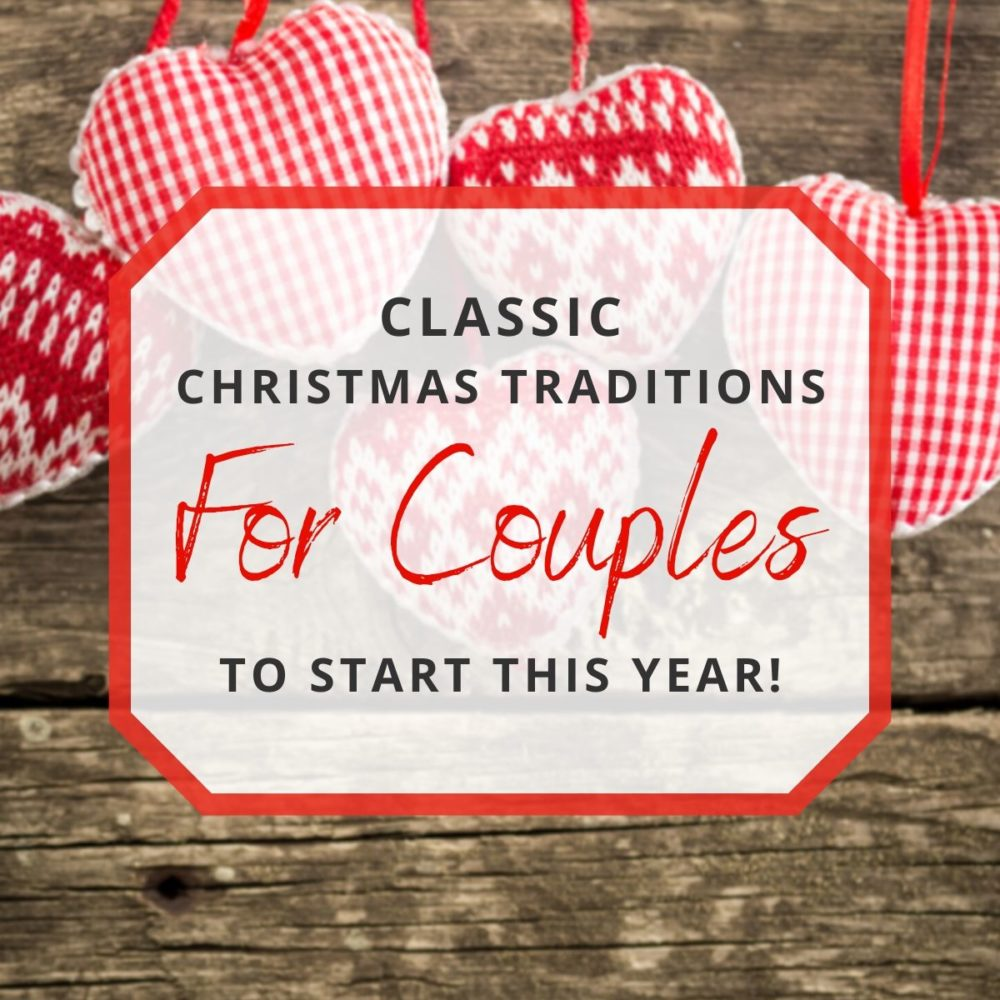 Classic Christmas Traditions for Couples to Start This Year!