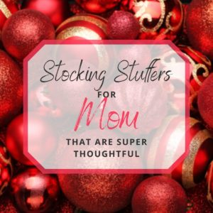 Stocking Stuffers for Mom that are super thoughtful. Text super-imposed over pile of red, Christmas tree ornaments.