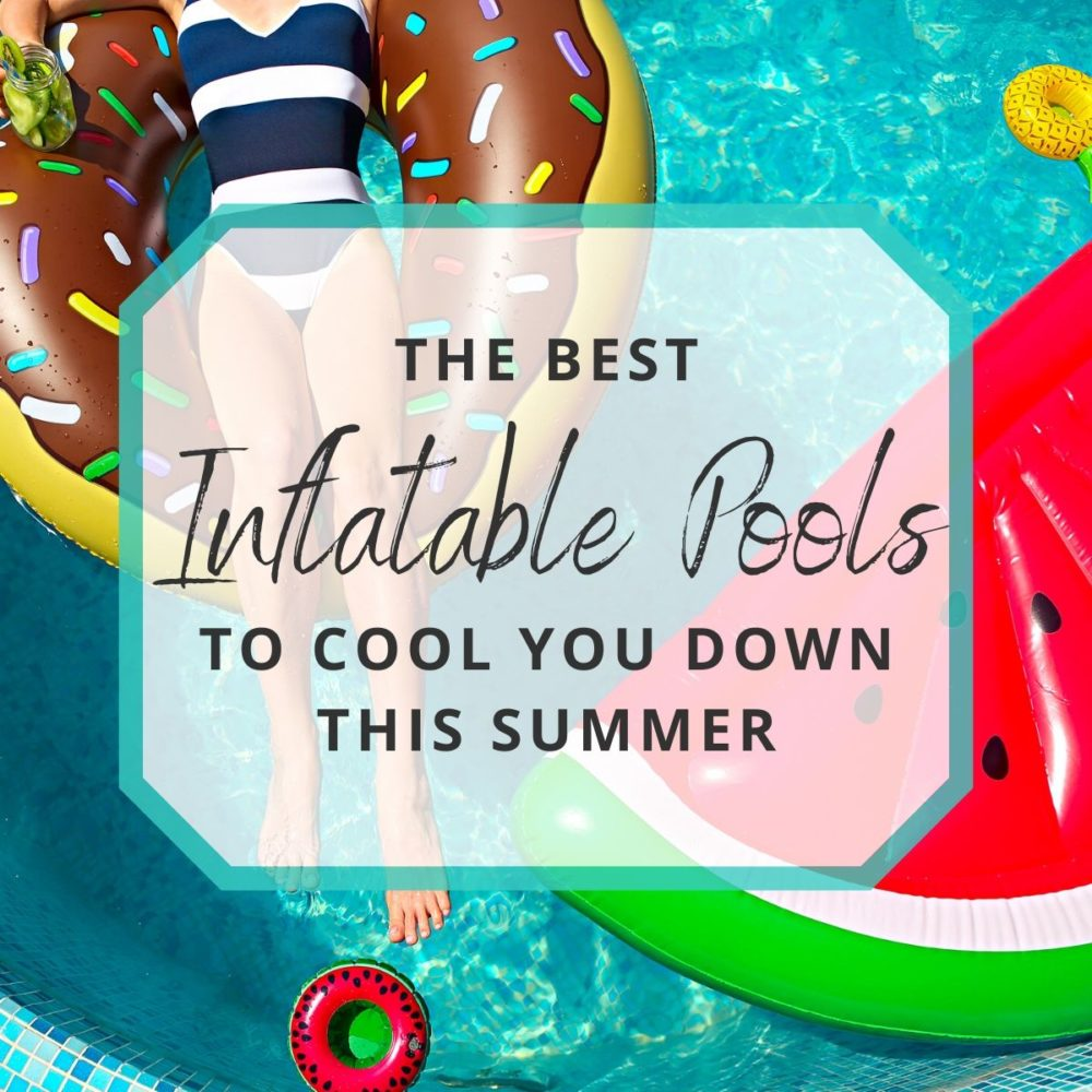 The  Best Inflatable Pools to Cool Down This Summer