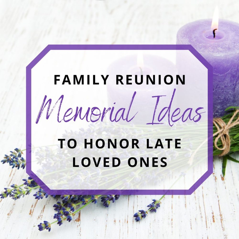 Family Reunion Memorial Ideas: How to Honor Late Loved Ones