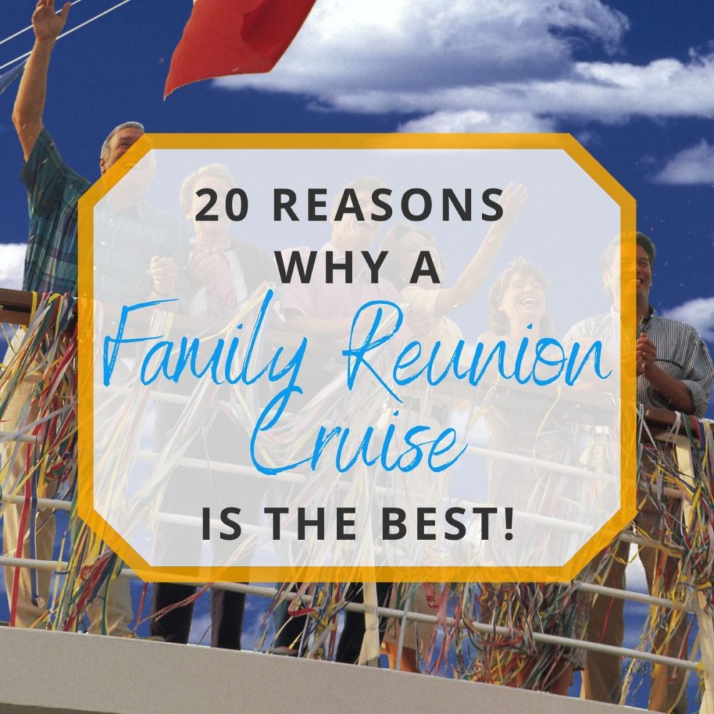 20 Reasons Why a Family Reunion Cruise is the Best Reunion!