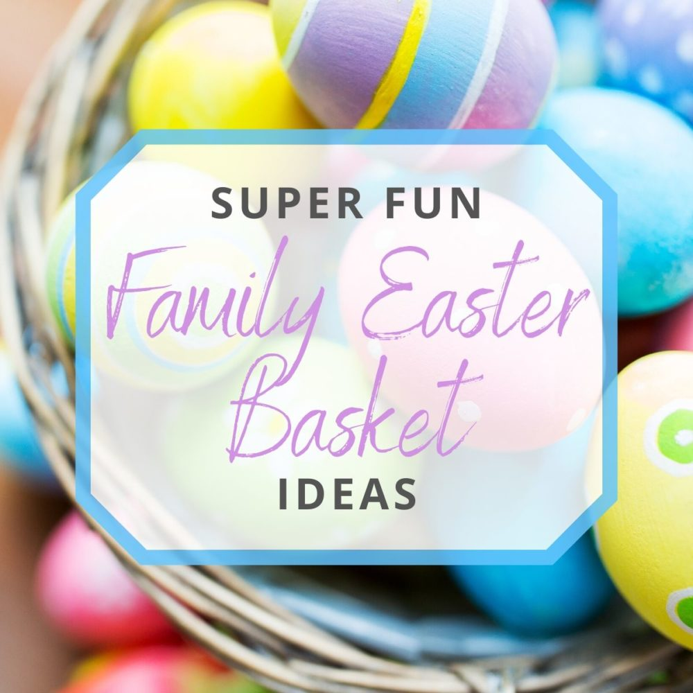 22 Super Fun Family Easter Basket Ideas