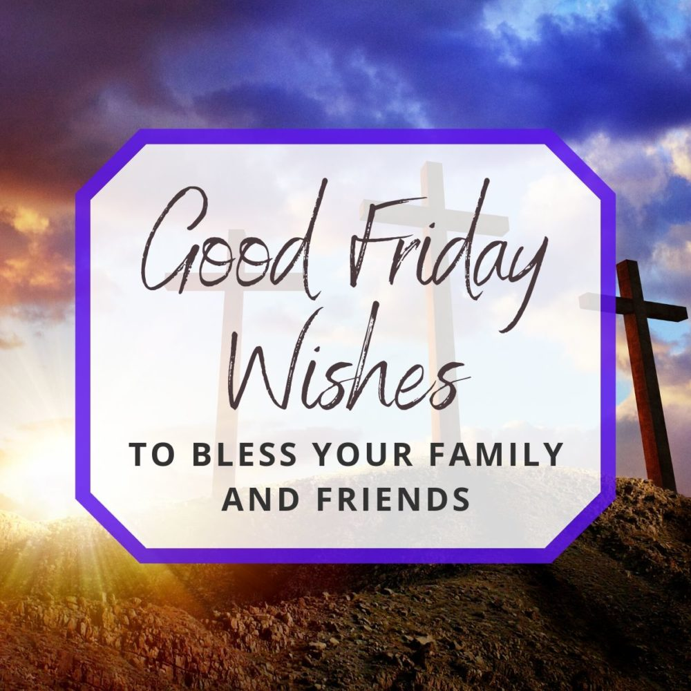 20 Good Friday Wishes To Bless Your Family and Friends