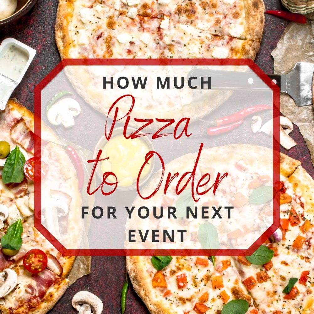 How Much Pizza to Order for Your Next Event